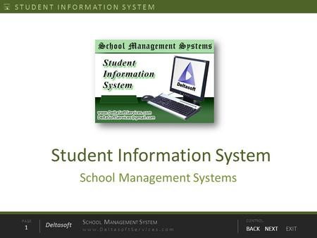 PAGE1 S CHOOL M ANAGEMENT S YSTEM www.DeltasoftServices.comCONTROL BACK NEXT EXIT Deltasoft STUDENT INFORMATION SYSTEM Student Information System School.