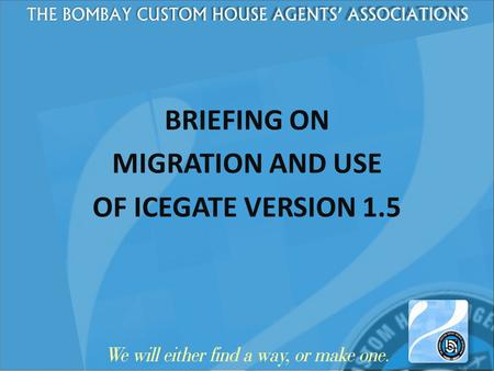 BRIEFING ON MIGRATION AND USE OF ICEGATE VERSION 1.5.