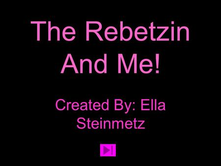 The Rebetzin And Me! Created By: Ella Steinmetz.