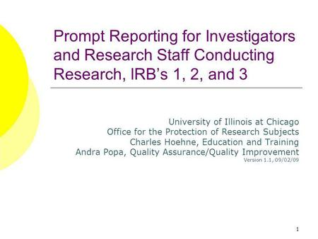 1 Prompt Reporting for Investigators and Research Staff Conducting Research, IRBs 1, 2, and 3 University of Illinois at Chicago Office for the Protection.