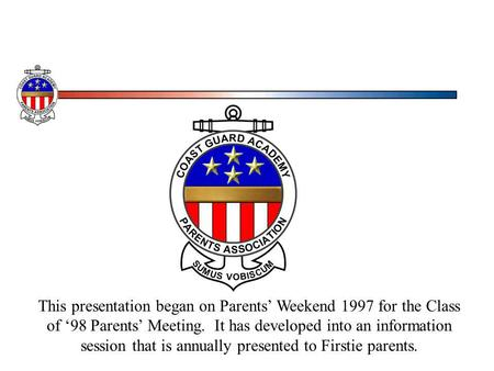 This presentation began on Parents Weekend 1997 for the Class of 98 Parents Meeting. It has developed into an information session that is annually presented.