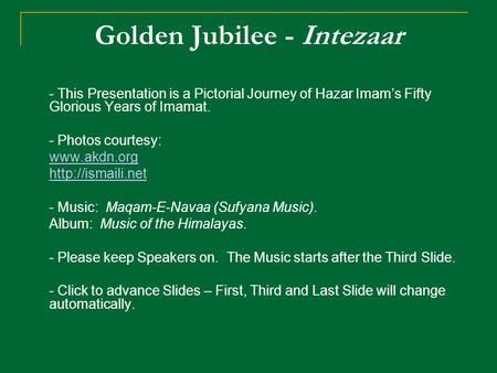 Golden Jubilee - Intezaar - This Presentation is a Pictorial Journey of Hazar Imams Fifty Glorious Years of Imamat. - Photos courtesy: