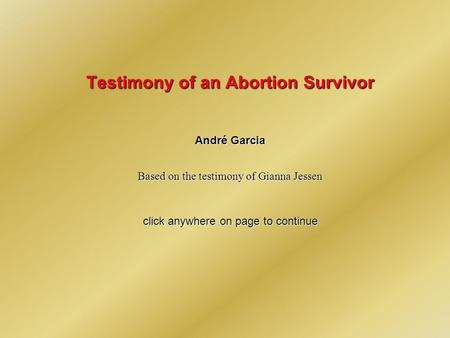Testimony of an Abortion Survivor André Garcia Based on the testimony of Gianna Jessen click anywhere on page to continue.
