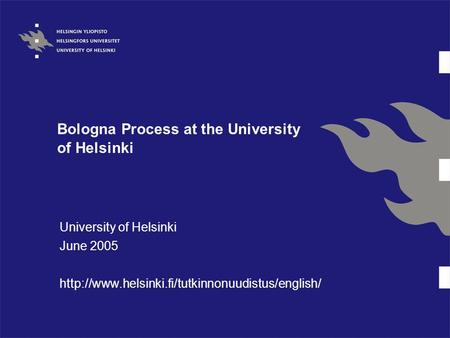 Bologna Process at the University of Helsinki University of Helsinki June 2005