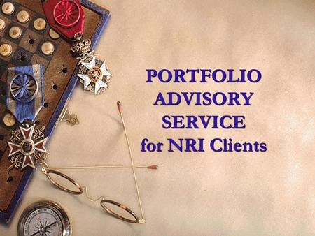 1 PORTFOLIO ADVISORY SERVICE for NRI Clients 2 CONTENTS Portfolio Management Service PNVF Credentials Portfolio Advisory Products.