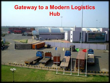 Gateway to a Modern Logistics Hub State of the Art CFS facility To re-define logistics solutions… German Express Shipping Agencys.
