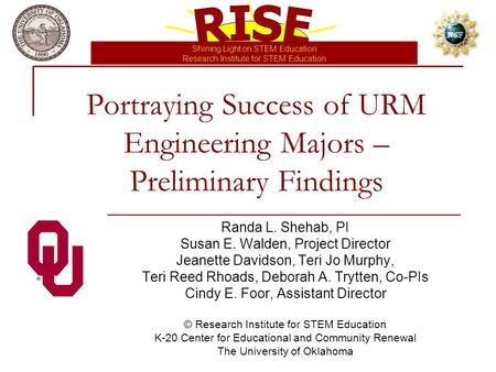 Shining Light on STEM Education Research Institute for STEM Education Portraying Success of URM Engineering Majors – Preliminary Findings Randa L. Shehab,