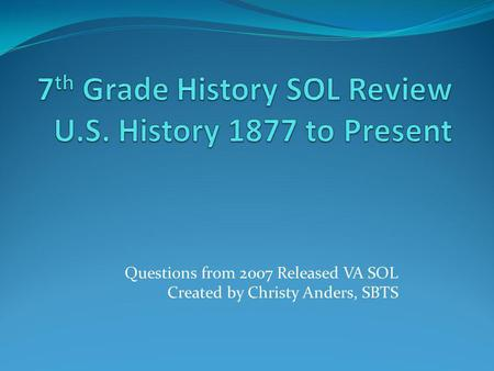 Questions from 2007 Released VA SOL Created by Christy Anders, SBTS.