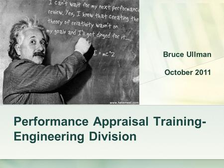 Performance Appraisal Training- Engineering Division Bruce Ullman October 2011.