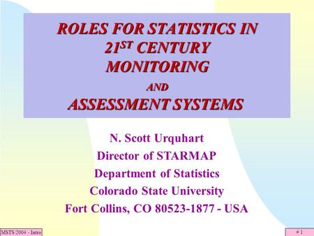 # 1 MSTS/2004 - Intro ROLES FOR STATISTICS IN 21 ST CENTURY MONITORING AND ASSESSMENT SYSTEMS ROLES FOR STATISTICS IN 21 ST CENTURY MONITORING AND ASSESSMENT.