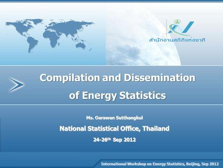 Company Name PRESENTATION NAME Compilation and Dissemination of Energy Statistics International Workshop on Energy Statistics, Beijing, Sep 2012 International.