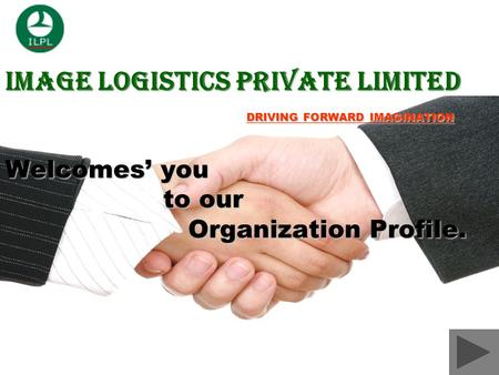 Image Logistics Private Limited DRIVING FORWARD IMAGINATION Welcomes you to our Organization Profile.