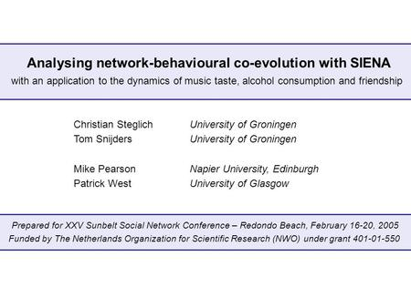 Analysing network-behavioural co-evolution with SIENA Christian SteglichUniversity of Groningen Tom SnijdersUniversity of Groningen Mike PearsonNapier.