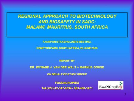 1 REGIONAL APPROACH TO BIOTECHNOLOGY AND BIOSAFETY IN SADC: MALAWI, MAURITIUS, SOUTH AFRICA FANRPAN STAKEHOLDERS MEETING, KEMPTON PARK, SOUTH AFRICA, 20.