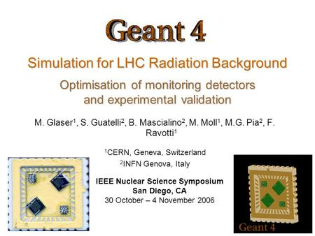 M. Glaser, G. Guatelli, B. Mascialino, M. Moll, M.G. Pia, F. Ravotti Simulation for LHC Radiation Background Optimisation of monitoring detectors and experimental.