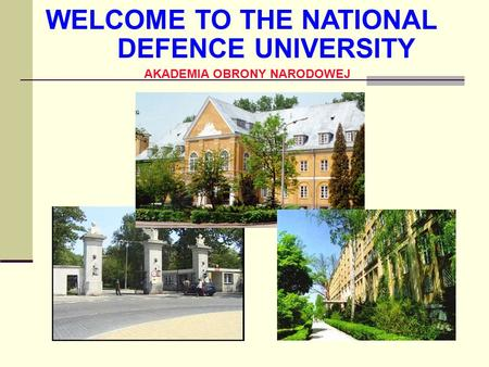 WELCOME TO THE NATIONAL DEFENCE UNIVERSITY AKADEMIA OBRONY NARODOWEJ.