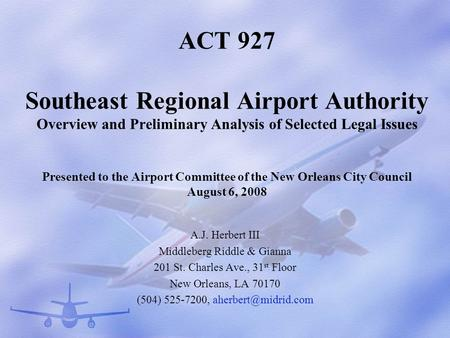 ACT 927 Southeast Regional Airport Authority Overview and Preliminary Analysis of Selected Legal Issues Presented to the Airport Committee of the New Orleans.