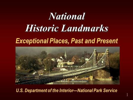 1 Exceptional Places, Past and Present National Historic Landmarks U.S. Department of the InteriorNational Park Service.
