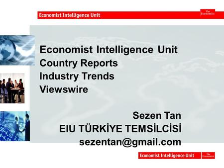 Economist Intelligence Unit Country Reports Industry Trends Viewswire Sezen Tan EIU TÜRKİYE TEMSİLCİSİ EIU word.