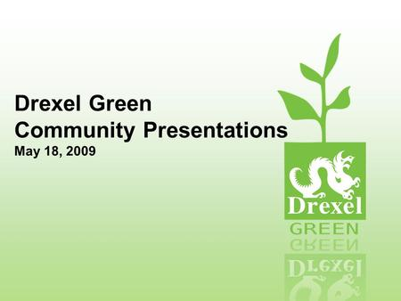 Drexel Green Community Presentations May 18, 2009.