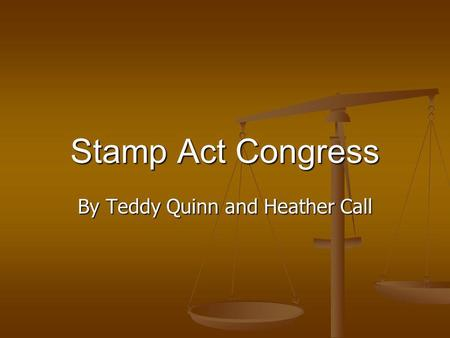 Stamp Act Congress By Teddy Quinn and Heather Call.