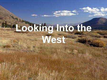 Looking Into the West. Moving West Harsh weather Vast area Settled by Native Americans.