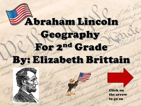 Click on the arrow to go on Main Menu Click on the icons to learn more about Honest Abe Then click on the link to watch the video Then start the quiz!