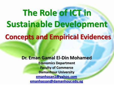 The Role of ICT in Sustainable Development Concepts and Empirical Evidences Dr. Eman Gamal El-Din Mohamed Economics Department Faculty of Commerce Damanhour.