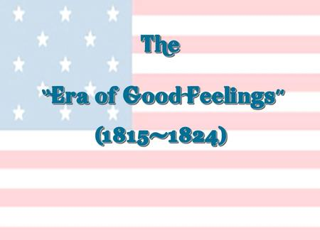 "The ""Era of Good Feelings"""