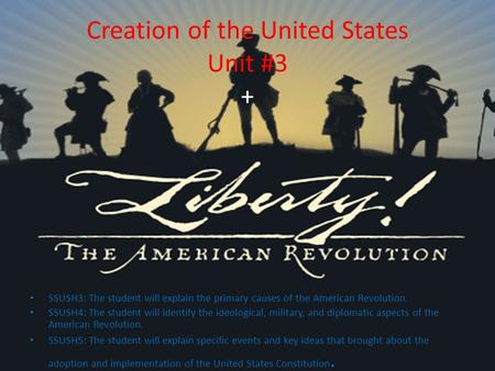 Creation of the United States Unit #3 + SSUSH3: The student will explain the primary causes of the American Revolution. SSUSH4: The student will identify.