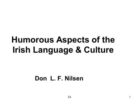 241 Humorous Aspects of the Irish Language & Culture Don L. F. Nilsen.