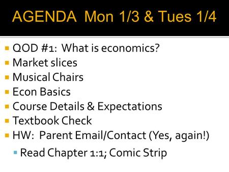 QOD #1: What is economics? Market slices Musical Chairs Econ Basics Course Details & Expectations Textbook Check HW: Parent Email/Contact (Yes, again!)