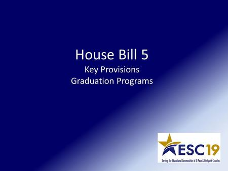 House Bill 5 Key Provisions Graduation Programs. Key Provisions Graduation Programs College Prep & Locally Developed Courses Accountability & Reporting.