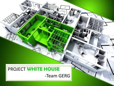 PROJECT WHITE HOUSE -Team GERG. Golden era property pvt. Ltd. Golden era property pvt. Ltd.(GEP) is a flagship company of Golden era royal group (GERG)