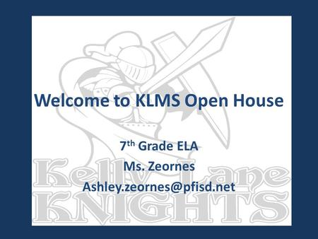Welcome to KLMS Open House 7 th Grade ELA Ms. Zeornes