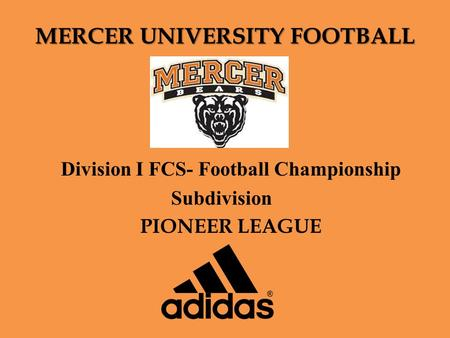MERCER UNIVERSITY FOOTBALL Division I FCS- Football Championship Subdivision PIONEER LEAGUE.