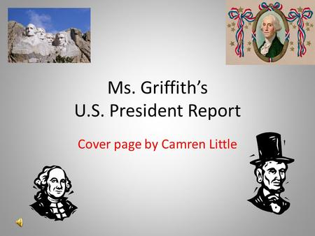 Cover page by Camren Little Ms. Griffiths U.S. President Report.