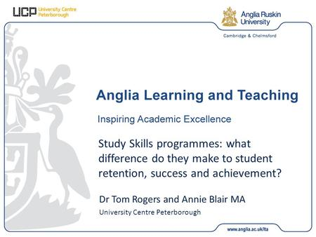Study Skills programmes: what difference do they make to student retention, success and achievement? Dr Tom Rogers and Annie Blair MA University Centre.