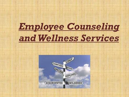 Employee Counseling and Wellness Services. Presented By: NameRoll No. 1.Ashutosh Sharma6 2.Ankita Natal12 3.Ravi Anand18 4.Rohan Charly24 5.Rose 6.Abha54.