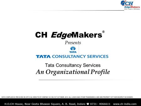 H.O.CH House, Near Geeta Bhawan Square, A. B. Road, Indore 0731– 4066611 www.ch-india.com Presents Tata Consultancy Services An Organizational Profile.