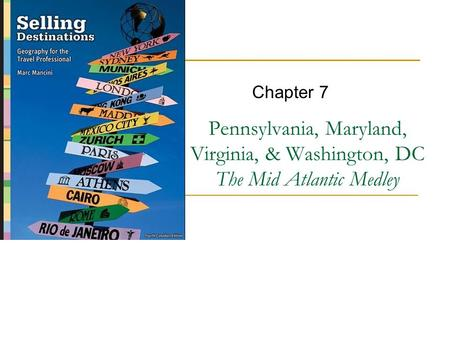 Pennsylvania, Maryland, Virginia, & Washington, DC The Mid Atlantic Medley Chapter 7.
