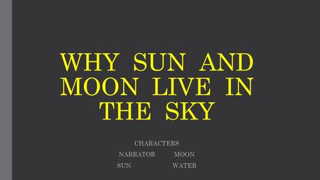 WHY SUN AND MOON LIVE IN THE SKY CHARACTERS NARRATOR MOON SUN WATER.