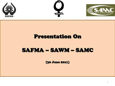 1 Presentation On SAFMA – SAWM – SAMC (30 June 2011)