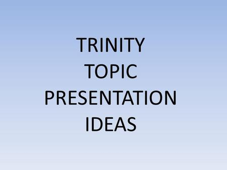 TRINITY TOPIC PRESENTATION IDEAS. Grade 7 My first time in England Important people in my life The Lord of the Rings The Sistine Chapel Clown Therapy.