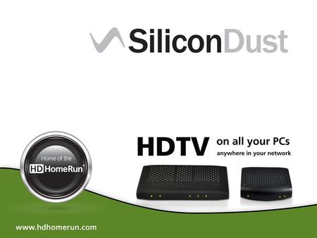 Company Profile Silicondust USA, Inc. was formed in early 2007, introducing HDHomeRun Network Attached Digital TV Tuners to the consumer market. HDHomeRun.