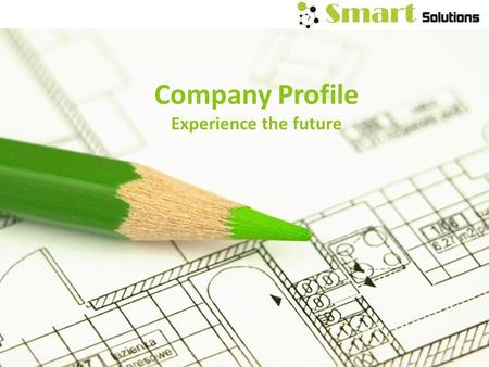 Company Profile Experience the future. Welcome to Smart Solutions With our solutions and designs we enhance the comfort, safety and quality of your lifestyle.