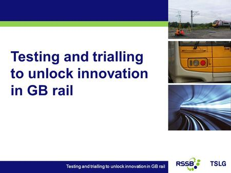 Testing and trialling to unlock innovation in GB rail.