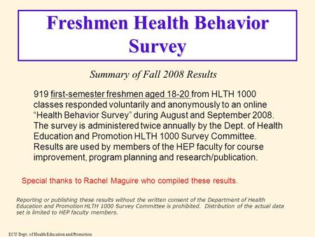 Freshmen Health Behavior Survey 919 first-semester freshmen aged 18-20 from HLTH 1000 classes responded voluntarily and anonymously to an online Health.