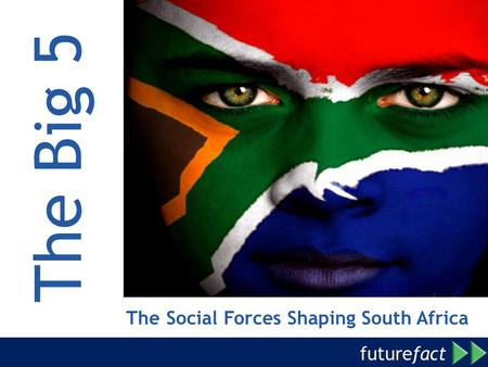 Future fact The Big 5 The Social Forces Shaping South Africa.