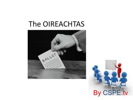 The OIREACHTAS By CSPE.tv. Ireland Ireland is a parliamentary democracy This means that we are governed by our parliament, which is democratically elected.